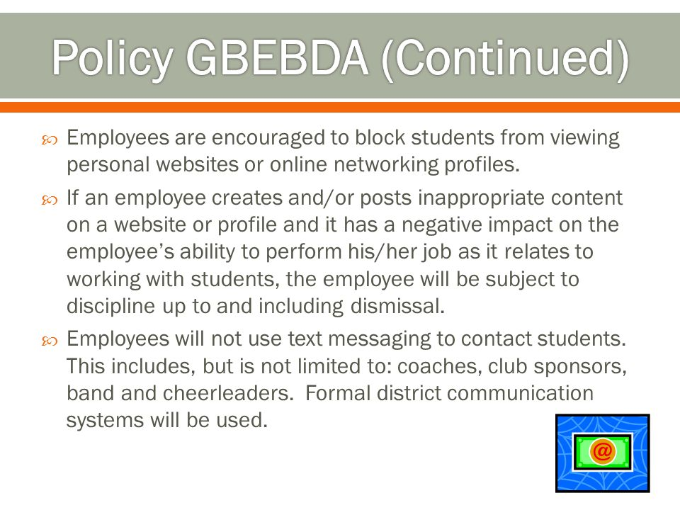  Employees are encouraged to block students from viewing personal websites or online networking profiles.