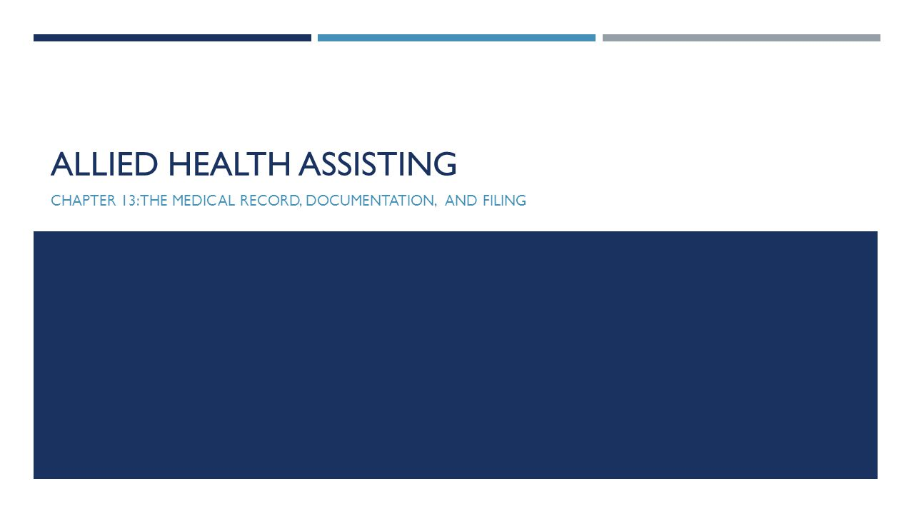 ALLIED HEALTH ASSISTING CHAPTER 13: THE MEDICAL RECORD, DOCUMENTATION, AND FILING