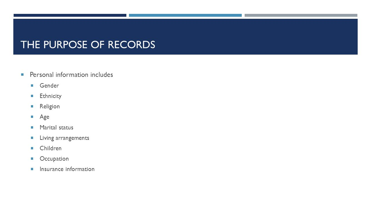 THE PURPOSE OF RECORDS  Personal information includes  Gender  Ethnicity  Religion  Age  Marital status  Living arrangements  Children  Occup