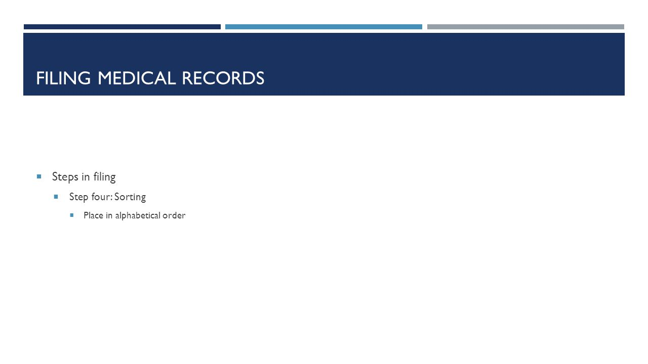 FILING MEDICAL RECORDS  Steps in filing  Step four: Sorting  Place in alphabetical order