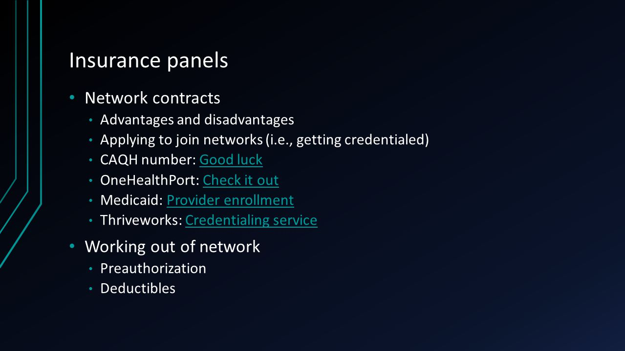 Insurance panels Network contracts Advantages and disadvantages Applying to join networks (i.e., getting credentialed) CAQH number: Good luckGood luck
