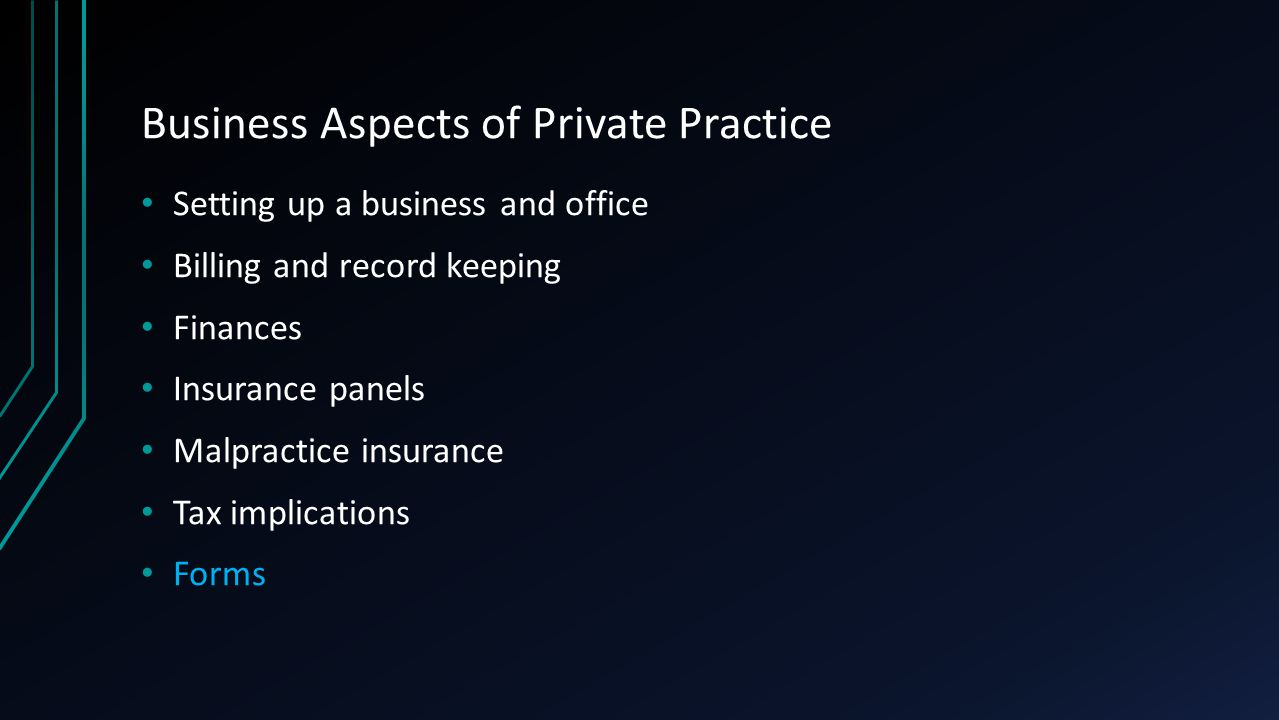 Business Aspects of Private Practice Setting up a business and office Billing and record keeping Finances Insurance panels Malpractice insurance Tax i