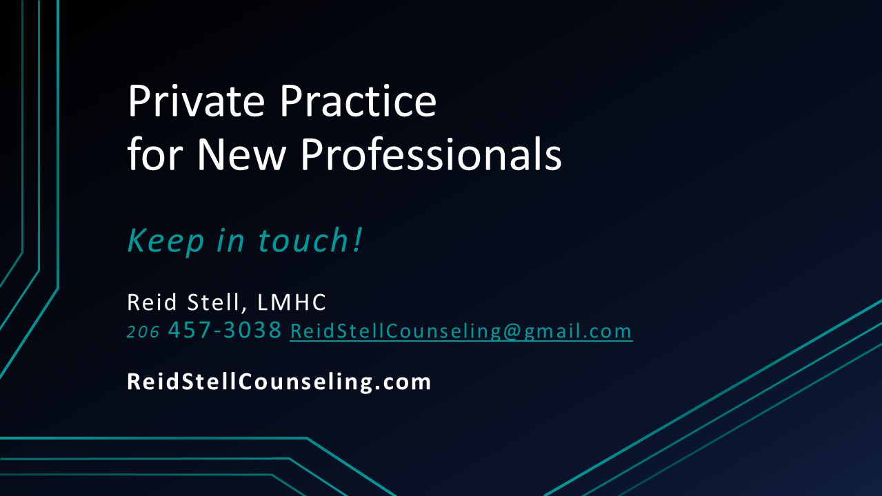 Private Practice for New Professionals Keep in touch! Reid Stell, LMHC 206 457-3038 ReidStellCounseling@gmail.com ReidStellCounseling@gmail.com ReidSt