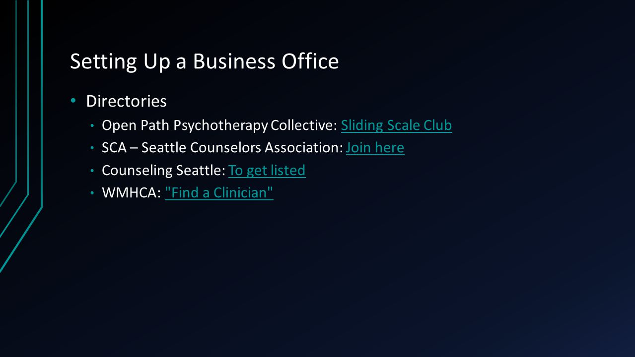 Setting Up a Business Office Directories Open Path Psychotherapy Collective: Sliding Scale ClubSliding Scale Club SCA – Seattle Counselors Association: Join hereJoin here Counseling Seattle: To get listedTo get listed WMHCA: Find a Clinician Find a Clinician
