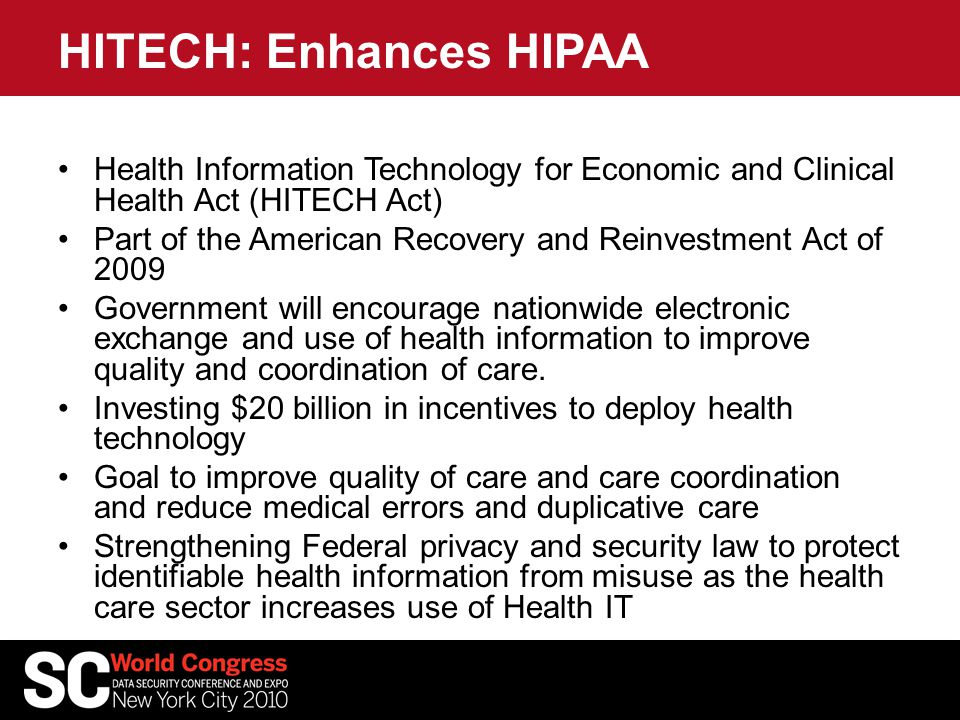 HITECH: Enhances HIPAA Health Information Technology for Economic and Clinical Health Act (HITECH Act) Part of the American Recovery and Reinvestment