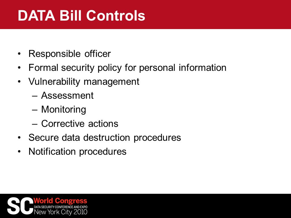 DATA Bill Controls Responsible officer Formal security policy for personal information Vulnerability management –Assessment –Monitoring –Corrective ac