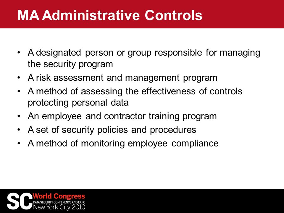 MA Administrative Controls 2 A means for detecting and preventing security system failures (monitoring and review) Specific policies and procedures relating to the storage, access, transmission, and handling of personal data Disciplinary measures for non-compliance A reliable method of promptly disabling access of terminated employees