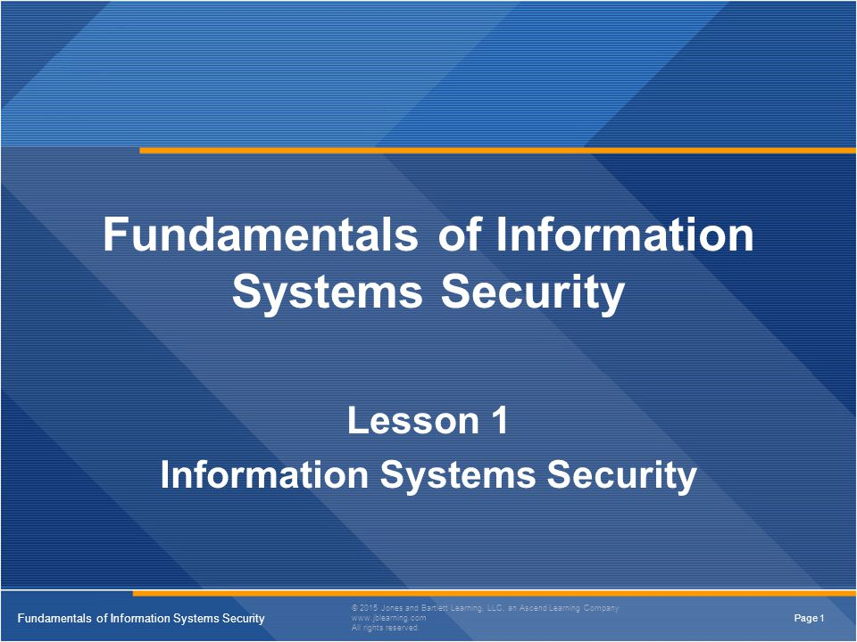 Page 2 Fundamentals of Information Systems Security © 2015 Jones and Bartlett Learning, LLC, an Ascend Learning Company www.jblearning.com All rights reserved.