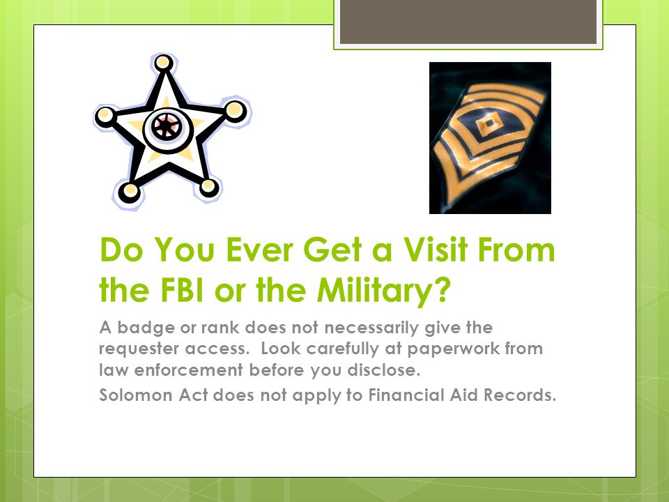 Do You Ever Get a Visit From the FBI or the Military.