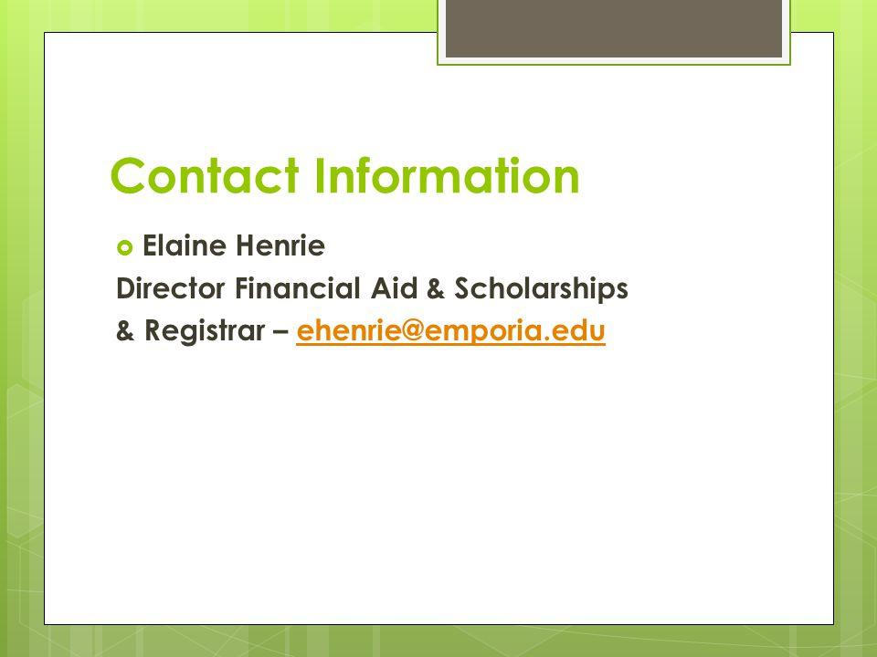 Contact Information  Elaine Henrie Director Financial Aid & Scholarships & Registrar – ehenrie@emporia.eduehenrie@emporia.edu