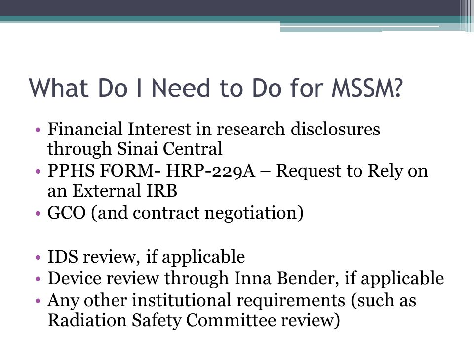 What Do I Need to Do for MSSM? Financial Interest in research disclosures through Sinai Central PPHS FORM- HRP-229A – Request to Rely on an External I