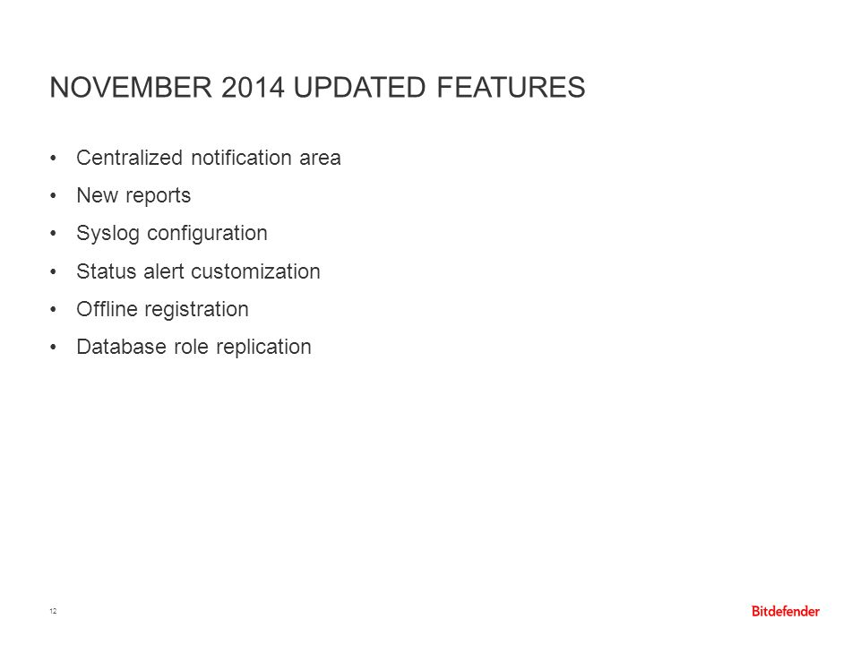 NOVEMBER 2014 UPDATED FEATURES 12 Centralized notification area New reports Syslog configuration Status alert customization Offline registration Datab