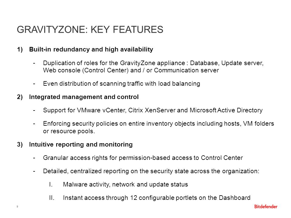 1)Built-in redundancy and high availability -Duplication of roles for the GravityZone appliance : Database, Update server, Web console (Control Center