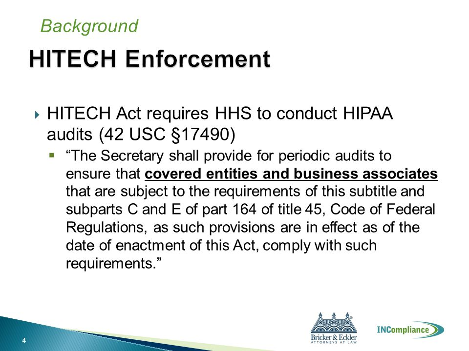 " HITECH Act requires HHS to conduct HIPAA audits (42 USC §17490)  ""The Secretary shall provide for periodic audits to ensure that covered entities a"