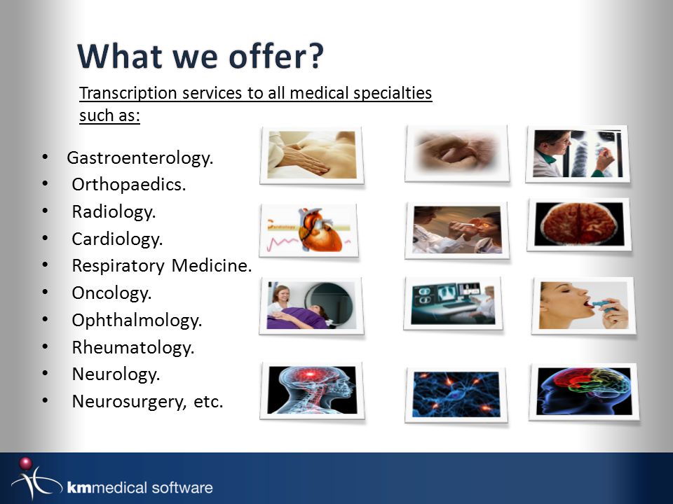 Transcription services to all medical specialties such as: Gastroenterology.