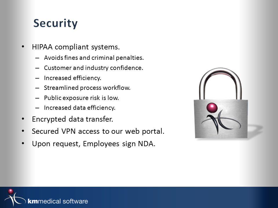 HIPAA compliant systems. – Avoids fines and criminal penalties.