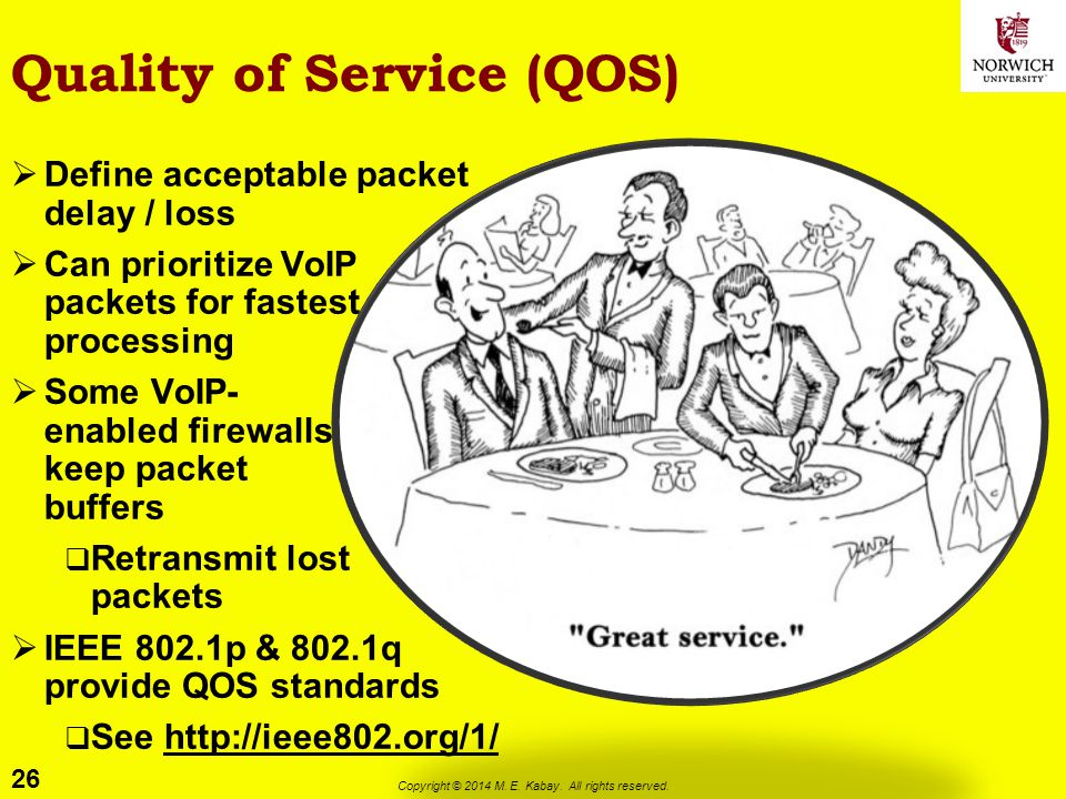 26 Copyright © 2014 M. E. Kabay. All rights reserved. Quality of Service (QOS)  Define acceptable packet delay / loss  Can prioritize VoIP packets f