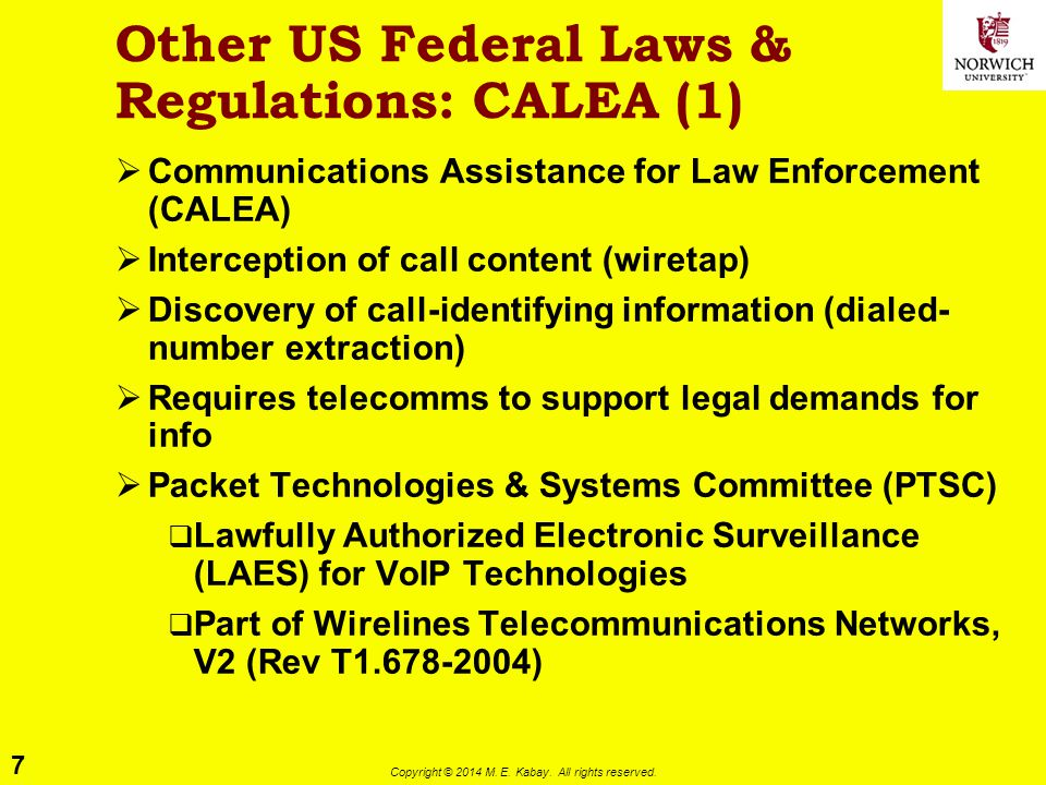 7 Copyright © 2014 M. E. Kabay. All rights reserved. Other US Federal Laws & Regulations: CALEA (1)  Communications Assistance for Law Enforcement (C