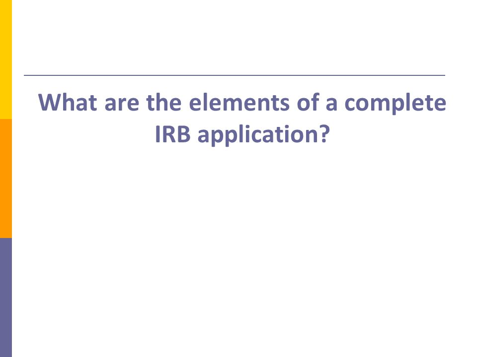 What are the elements of a complete IRB application?