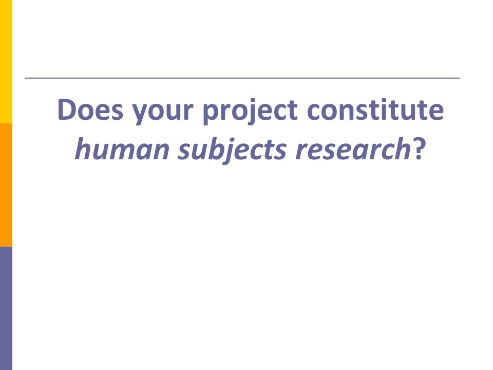 Does your project constitute human subjects research