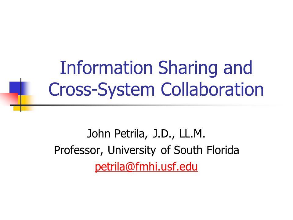 Information Sharing and Cross-System Collaboration John Petrila, J.D., LL.M.