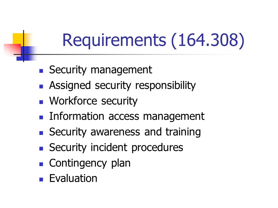 Requirements (164.308) Security management Assigned security responsibility Workforce security Information access management Security awareness and tr