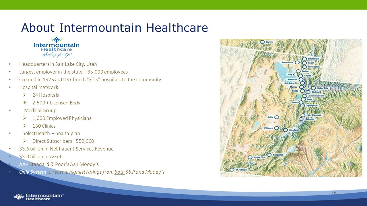"About Intermountain Healthcare Headquarters in Salt Lake City, Utah Largest employer in the state – 35,000 employees Created in 1975 as LDS Church ""gi"