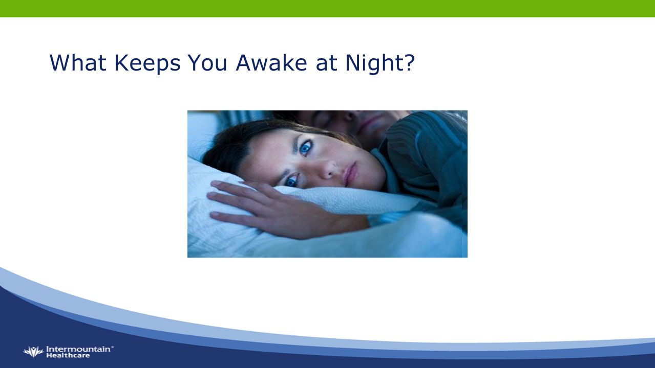 What Keeps You Awake at Night