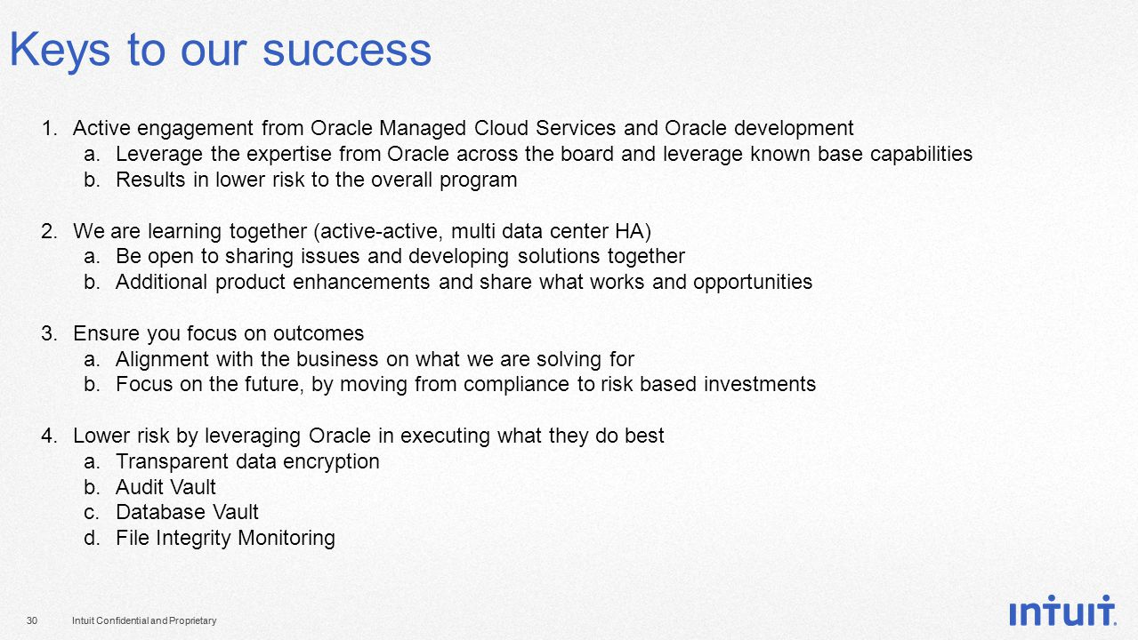 Intuit Confidential and Proprietary30Intuit Confidential and Proprietary30 Keys to our success 1.Active engagement from Oracle Managed Cloud Services