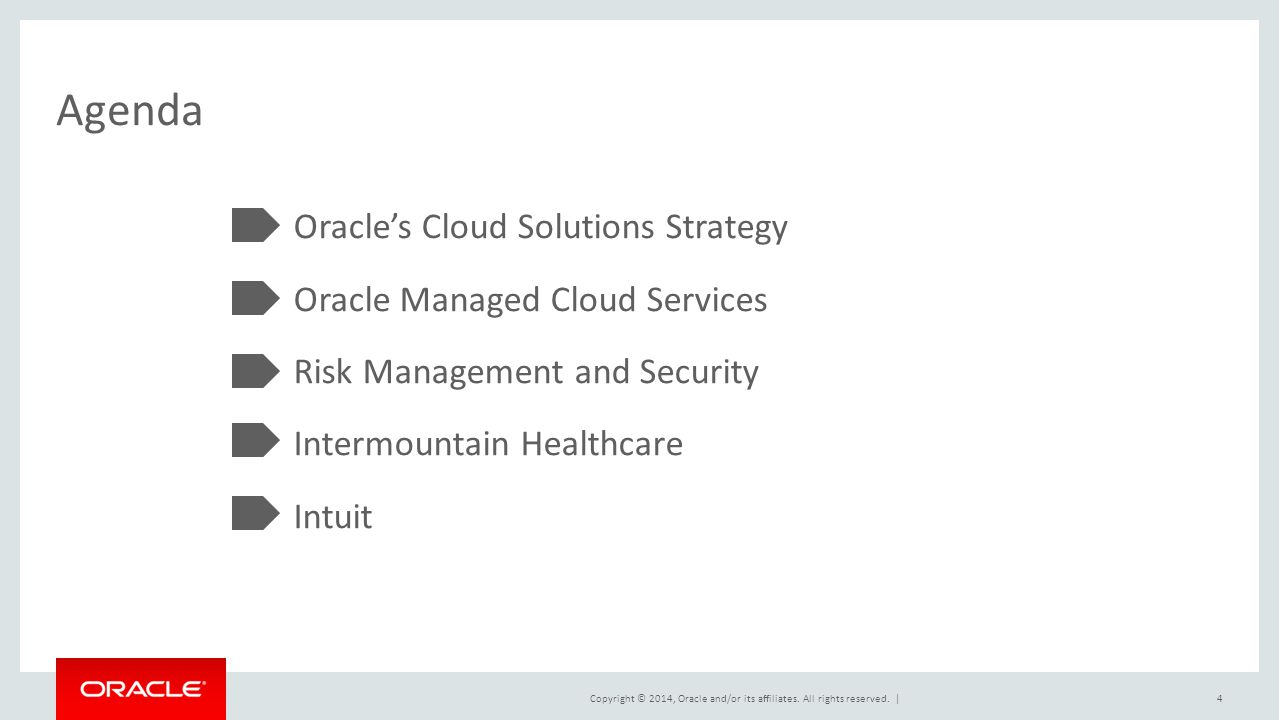 Copyright © 2014, Oracle and/or its affiliates. All rights reserved. | Agenda Oracle's Cloud Solutions Strategy Oracle Managed Cloud Services Risk Man
