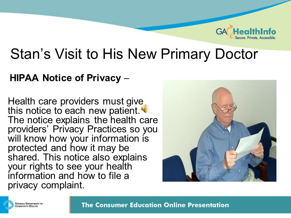 Stan's Visit to His New Primary Doctor HIPAA Notice of Privacy – Health care providers must give this notice to each new patient. The notice explains