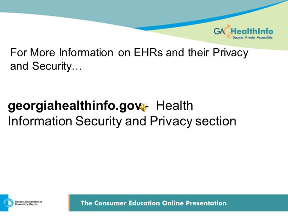 For More Information on EHRs and their Privacy and Security… georgiahealthinfo.gov - Health Information Security and Privacy section