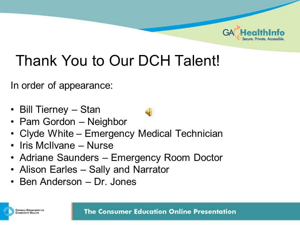 Thank You to Our DCH Talent! In order of appearance: Bill Tierney – Stan Pam Gordon – Neighbor Clyde White – Emergency Medical Technician Iris McIlvan