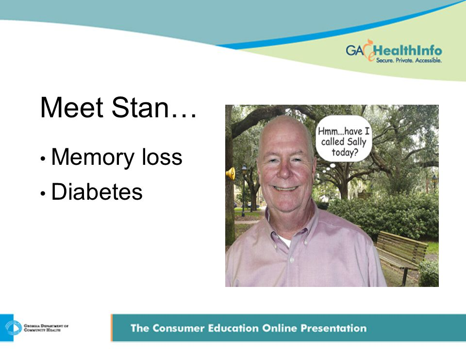 Meet Stan… Memory loss Diabetes