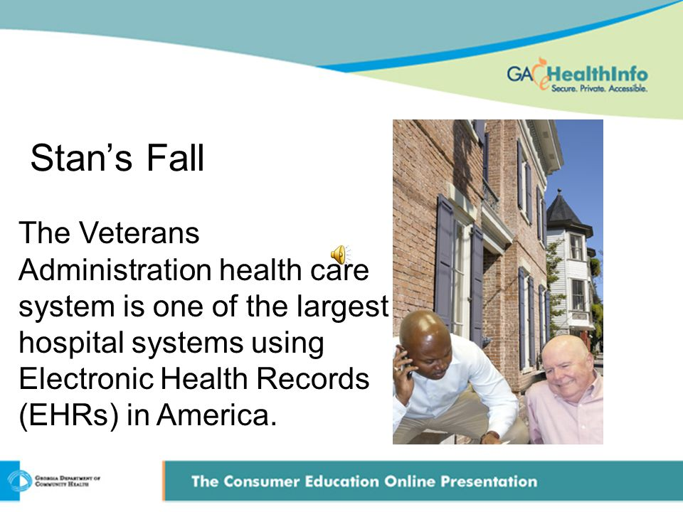 Stan's Fall The Veterans Administration health care system is one of the largest hospital systems using Electronic Health Records (EHRs) in America.