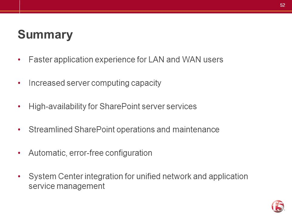 52 Summary Faster application experience for LAN and WAN users Increased server computing capacity High-availability for SharePoint server services St
