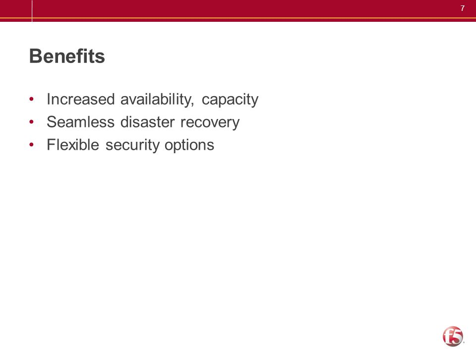 7 Benefits Increased availability, capacity Seamless disaster recovery Flexible security options