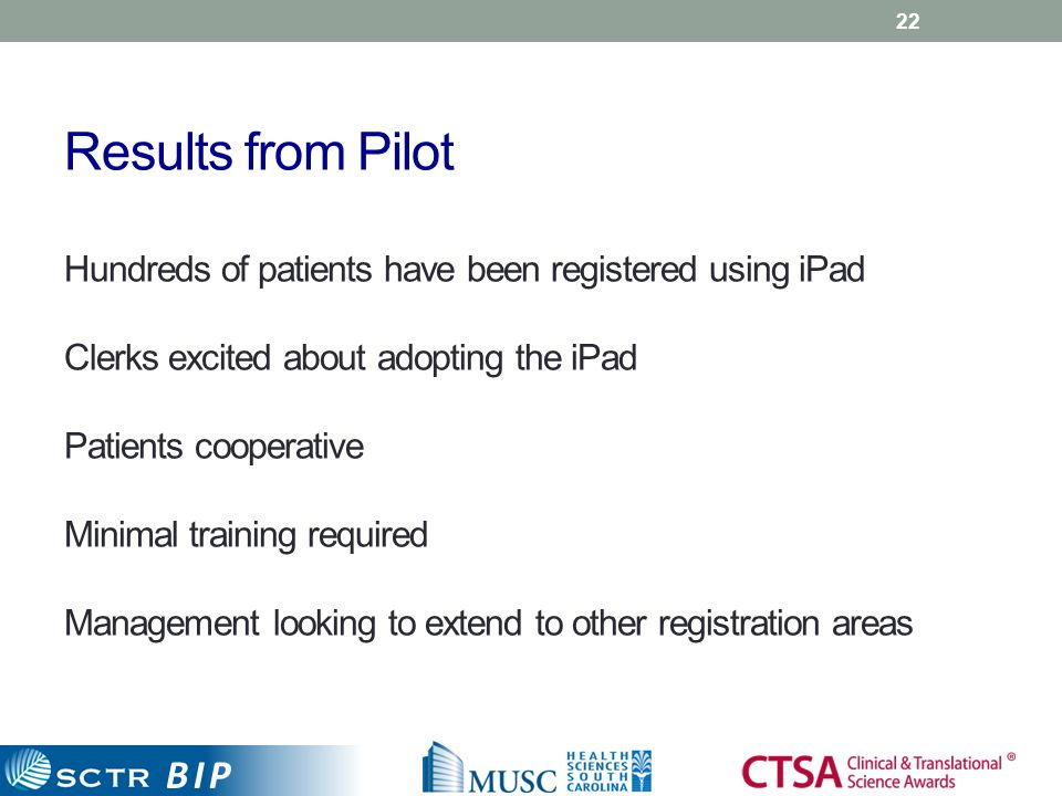 BIP Results from Pilot Hundreds of patients have been registered using iPad Clerks excited about adopting the iPad Patients cooperative Minimal traini