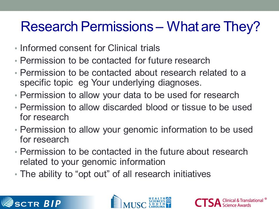 BIP Research Permissions – What are They? Informed consent for Clinical trials Permission to be contacted for future research Permission to be contact