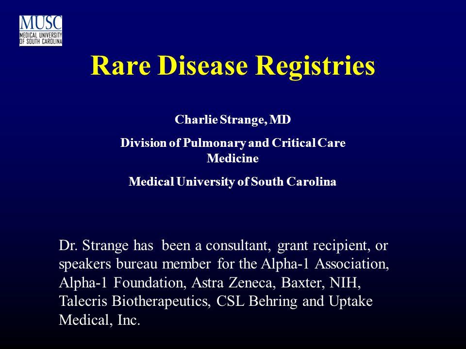 Rare Disease Registries Charlie Strange, MD Division of Pulmonary and Critical Care Medicine Medical University of South Carolina Dr.