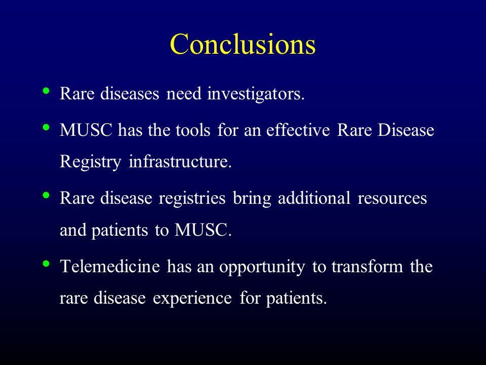 Conclusions Rare diseases need investigators.