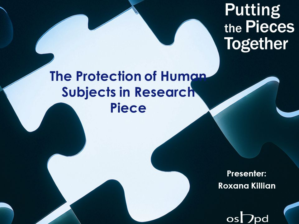 The Protection of Human Subjects in Research Piece Presenter: Roxana Killian