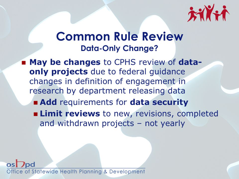 Common Rule Review Data-Only Change? May be changes to CPHS review of data- only projects due to federal guidance changes in definition of engagement