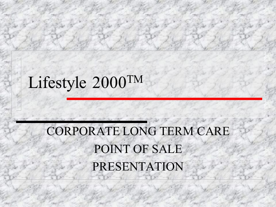 Lifestyle 2000 TM CORPORATE LONG TERM CARE POINT OF SALE PRESENTATION