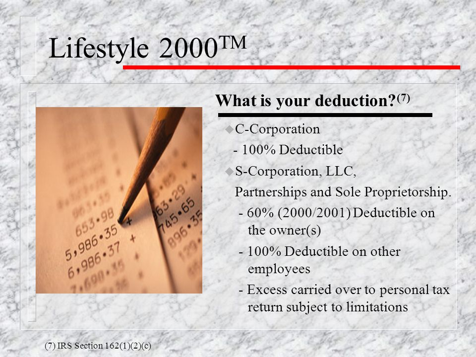 Lifestyle 2000 TM u C-Corporation - 100% Deductible u S-Corporation, LLC, Partnerships and Sole Proprietorship.