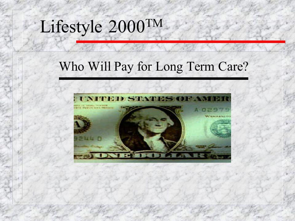 Lifestyle 2000 TM Who Will Pay for Long Term Care