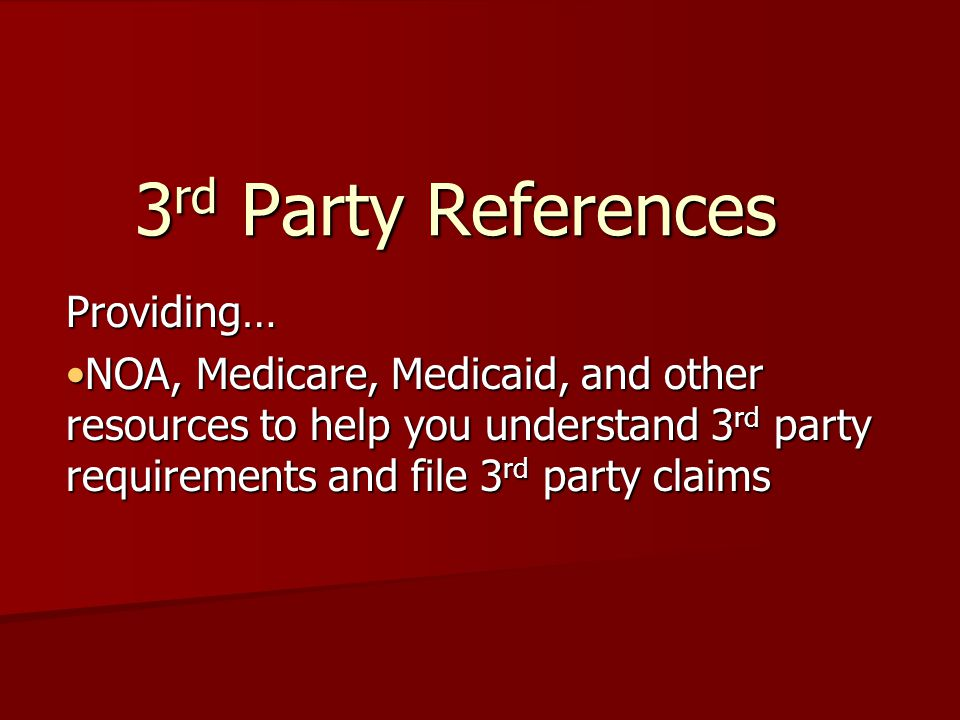 3 rd Party References Providing… NOA, Medicare, Medicaid, and other resources to help you understand 3 rd party requirements and file 3 rd party claimsNOA, Medicare, Medicaid, and other resources to help you understand 3 rd party requirements and file 3 rd party claims
