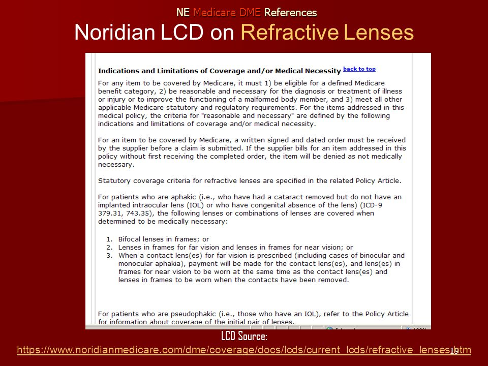19 Noridian LCD on Refractive Lenses LCD Source: https://www.noridianmedicare.com/dme/coverage/docs/lcds/current_lcds/refractive_lenses.htm https://www.noridianmedicare.com/dme/coverage/docs/lcds/current_lcds/refractive_lenses.htm NE Medicare DME References