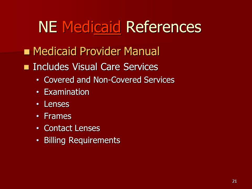 21 NE Medicaid References Medicaid Provider Manual Medicaid Provider Manual Includes Visual Care Services Includes Visual Care Services Covered and No