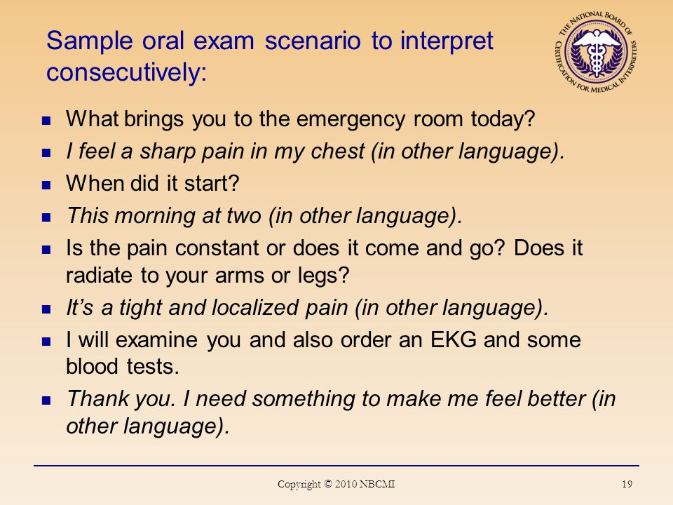 19 Sample oral exam scenario to interpret consecutively: What brings you to the emergency room today.